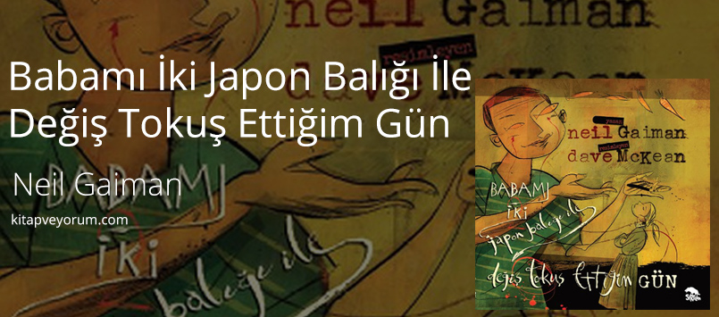 Babamı İki Japon Balığı İle Değiş Tokuş Ettiğim Gün - Neil Gaiman